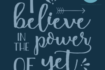 Believe in the Power of Yet